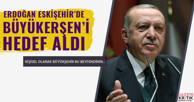 Erdoğan Eskişehir'de Büyükerşen'i hedef aldı: Kişisel olarak büyükşehir bu beyefendinin