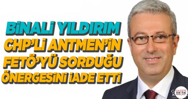 BİNALİ YILDIRIM CHP'Lİ ANTMEN'İN FETÖ'YÜ SORDUĞU ÖNERGESİNİ İADE ETTİ