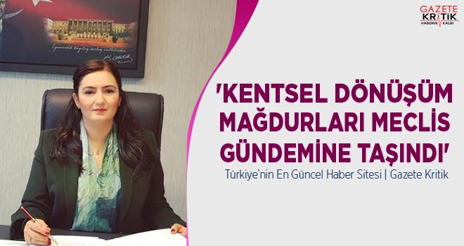 'KENTSEL DÖNÜŞÜM MAĞDURLARI MECLİS GÜNDEMİNE TAŞINDI'