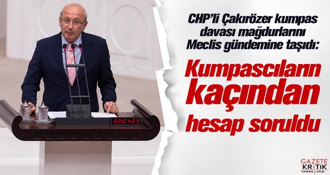 CHP'li Çakırözer kumpas davası mağdurlarını Meclis gündemine taşıdı: Kumpascıların kaçından hesap soruldu