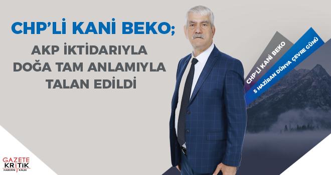 CHP'Lİ BEKO: AKP İKTİDARIYLA DOĞA TAM ANLAMIYLA TALAN EDİLDİ