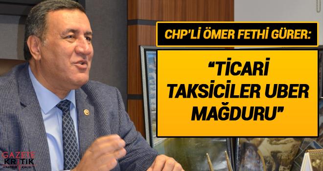 "CHP'Lİ GÜRER, ""TİCARİ TAKSİCİLER UBER MAĞDURU"""