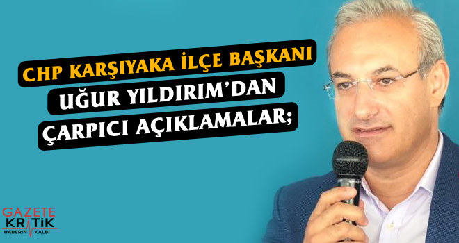 CHP Karşıyaka İlçe Başkanı Uğur Yıldırım'dan çarpıcı açıklamalar;   'Tarlada İzi Olmayanın, Hasatta Yüzü Olmayacak'