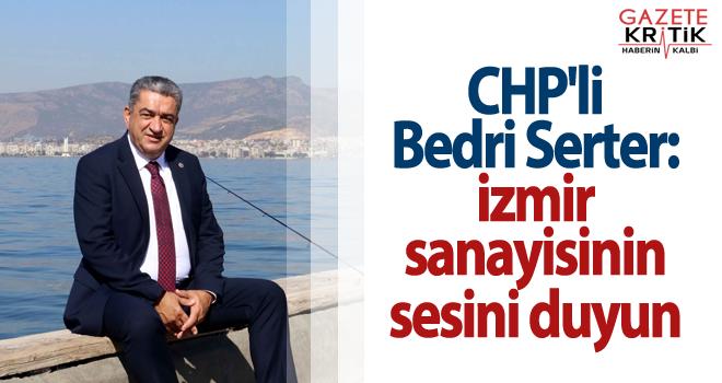CHP'li Bedri Serter: İzmir sanayisinin sesini duyun