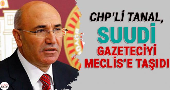 CHP'Lİ TANAL, SUUDİ GAZETECİYİ MECLİS'E TAŞIDI