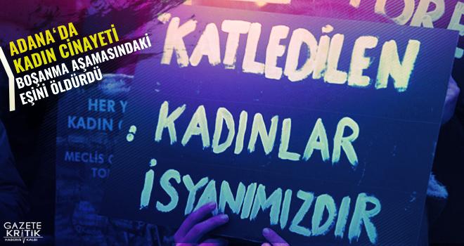 Adana'da kadın cinayeti: Boşanma aşamasında olduğu eşini öldürdü