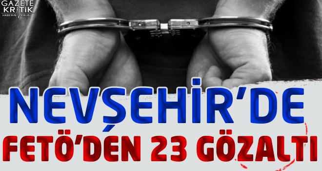 Nevşehir'de FETÖ'den 23 gözaltı