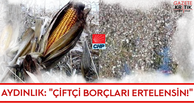 Chp Şanlıurfa Milletvekili Aziz AYDINLIK: Çiftçi borçları ertelensin!