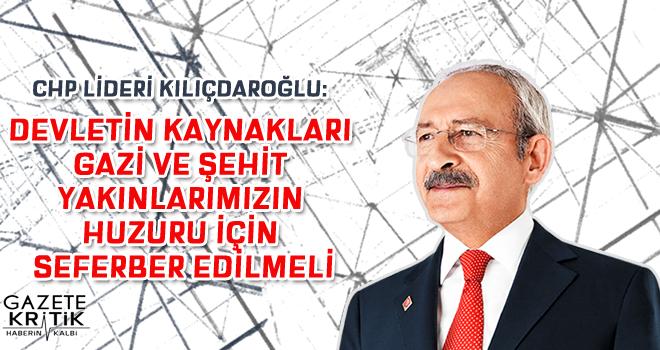 CHP Lideri Kılıçdaroğlu: Devletin kaynakları gazi ve şehit yakınlarımızın huzuru için seferber edilmeli