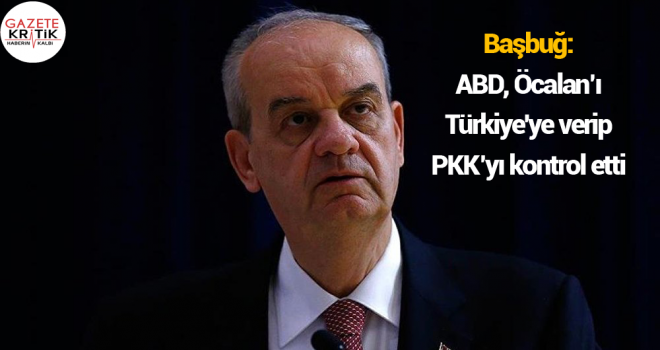 Başbuğ: ABD, Öcalan'ı Türkiye'ye verip PKK'yı kontrol etti