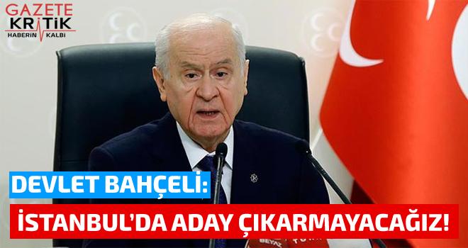 Bahçeli: İstanbul'da aday çıkarmayacağız