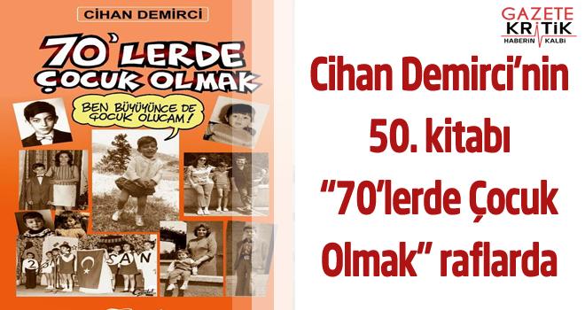 """Cihan Demirci'nin 50. kitabı """"70'lerde Çocuk Olmak"""" raflarda"""