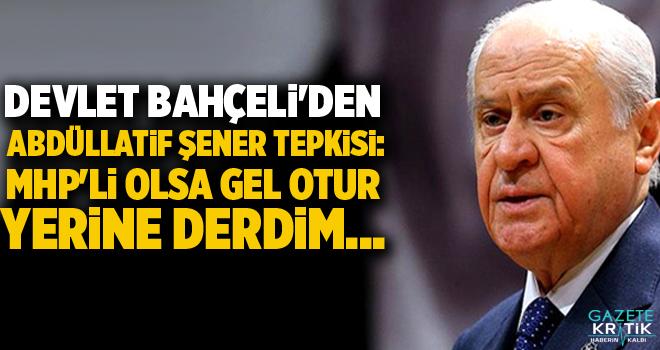 Devlet Bahçeli'den Abdüllatif Şener tepkisi: MHP'li olsa gel otur yerine derdim...