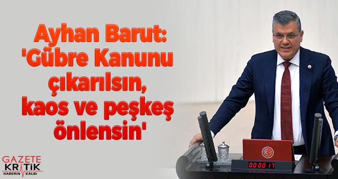 Ayhan Barut:'Gübre Kanunu çıkarılsın, kaos ve peşkeş önlensin'