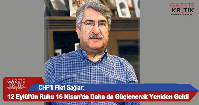 CHP'li Fikri Sağlar:12 Eylül'ün Ruhu 16 Nisan'da Daha da Güçlenerek Yeniden Geldi