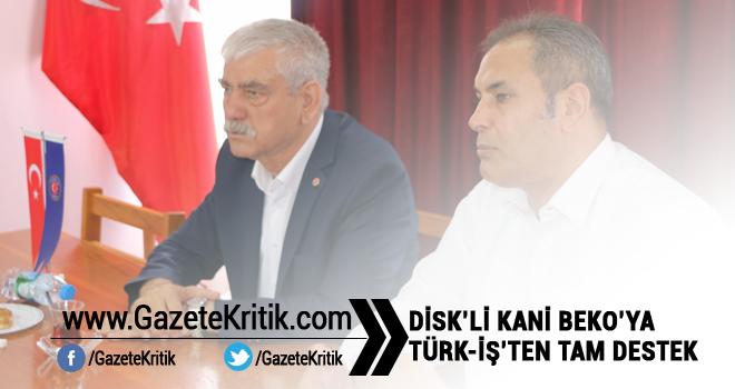 DİSK'Lİ KANİ BEKO'YA TÜRK-İŞ'TEN TAM DESTEK