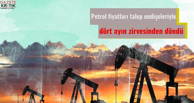 Petrol fiyatları talep endişeleriyle dört ayın zirvesinden döndü