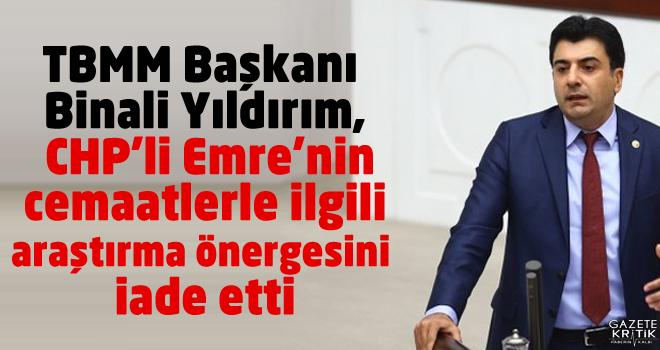 TBMM Başkanı Binali Yıldırım, CHP'li Emre'nin cemaatlerle ilgili araştırma önergesini iade etti