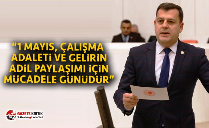 """""""1 MAYIS, ÇALIŞMA ADALETİ VE GELİRİN ADİL PAYLAŞIMI İÇİN MÜCADELE GÜNÜDÜR"""""""