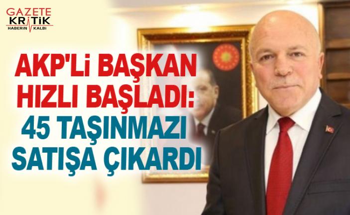 AKP'li başkan hızlı başladı: 45 taşınmazı satışa çıkardı