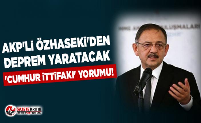 AKP'li Özhaseki'den deprem yaratacak 'Cumhur İttifakı' yorumu!