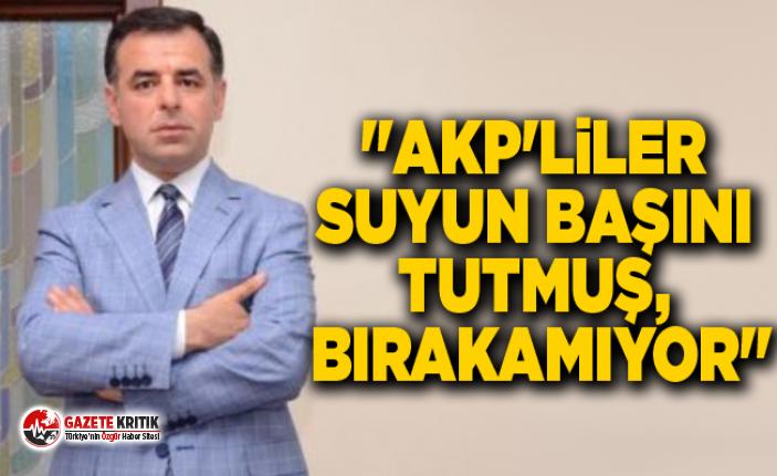 """""""AKP'liler suyun başını tutmuş, bırakamıyor"""""""
