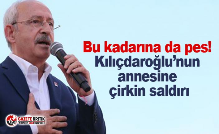 Bu kadarına da pes! Kılıçdaroğlu'nun annesine çirkin saldırı