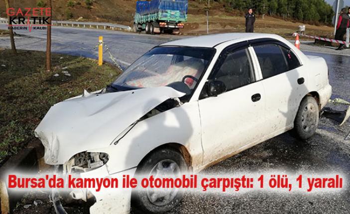 Bursa'da kamyon ile otomobil çarpıştı: 1 ölü, 1 yaralı