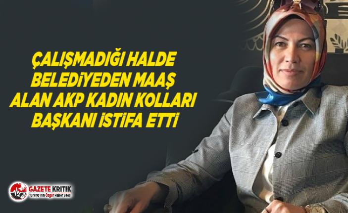 Çalışmadığı halde belediyeden maaş alan AKP Kadın Kolları Başkanı istifa etti