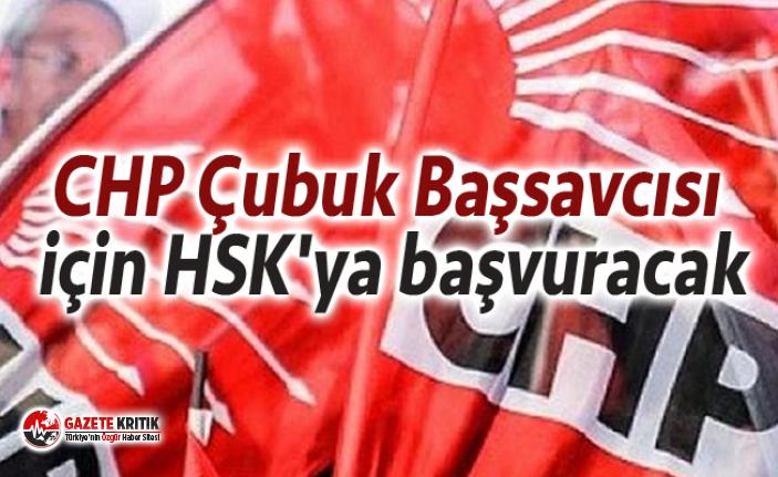 CHP Çubuk Başsavcısı için HSK'ya başvuracak