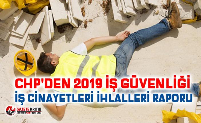 CHP'DEN 28 NİSAN  2019 İŞ GÜVENLİĞİ İŞ CİNAYETLERİ İHLALLERİ RAPORU