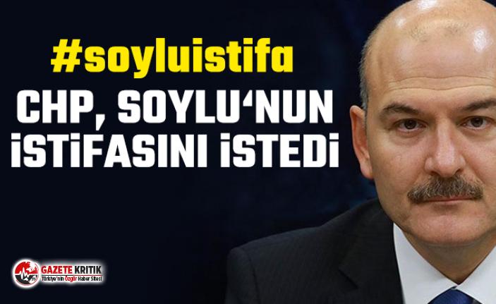 CHP İçişleri Bakanı Süleyman Soylu'nun istifasını istedi