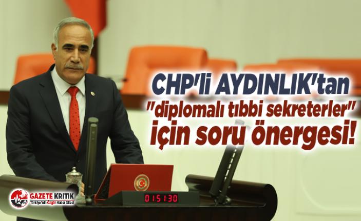 """CHP'li AYDINLIK'tan """"diplomalı tıbbi sekreterler"""" için soru önergesi!"""