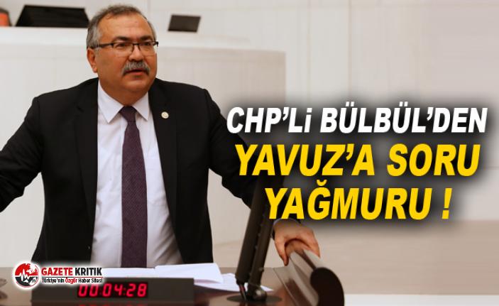 CHP'Lİ BÜLBÜL'DEN YAVUZ'A SORU YAĞMURU !