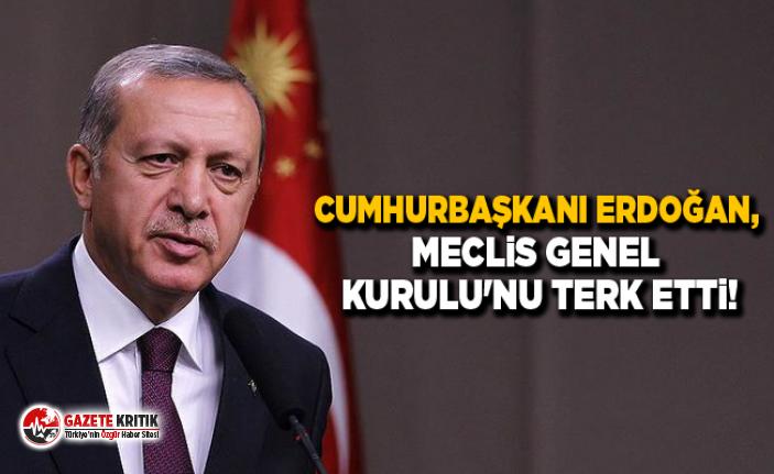 Cumhurbaşkanı Erdoğan, Meclis Genel Kurulu'nu terk etti!