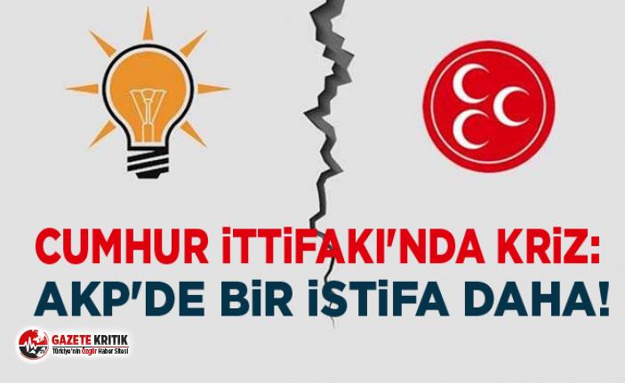 Cumhur İttifakı'nda kriz: AKP'de bir istifa daha!