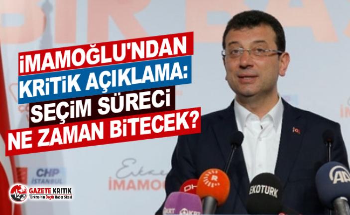 Ekrem İmamoğlu'ndan kritik açıklama: Seçim süreci ne zaman bitecek?