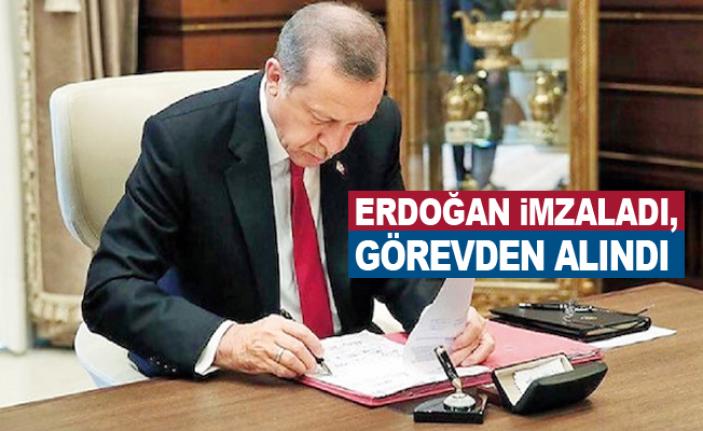 Erdoğan imzaladı, görevden alındı