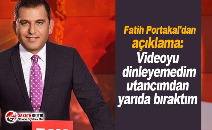 Fatih Portakal'dan açıklama: Videoyu dinleyemedim utancımdan yarıda bıraktım