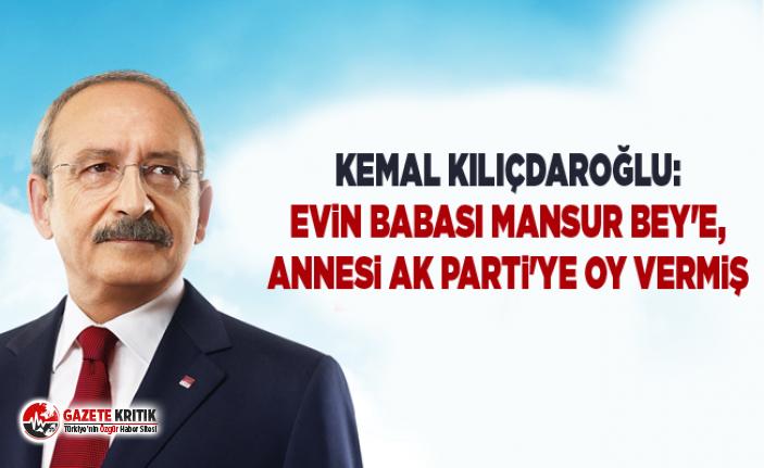 Kemal Kılıçdaroğlu: Evin babası Mansur Bey'e, annesi AK Parti'ye oy vermiş