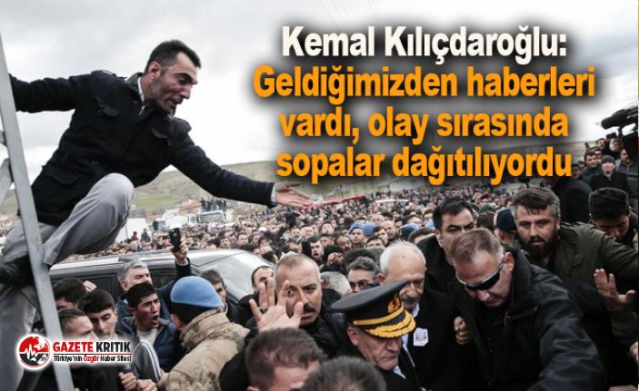 Kemal Kılıçdaroğlu: Geldiğimizden haberleri vardı, olay sırasında sopalar dağıtılıyordu
