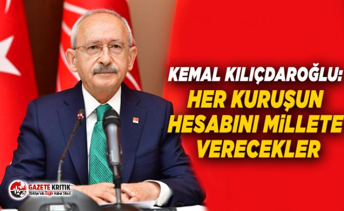 Kemal Kılıçdaroğlu: Her kuruşun hesabını millete verecekler