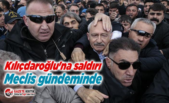 Kılıçdaroğlu'na saldırı Meclis gündeminde
