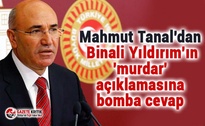 Mahmut Tanal'dan Binali Yıldırım'ın 'murdar' açıklamasına bomba cevap