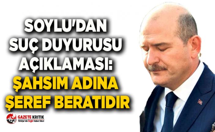 Süleyman Soylu'dan suç duyurusu açıklaması: Şahsım adına şeref beratıdır