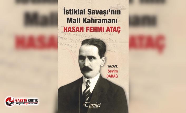 Tarihçi'den yeni kitap... İstiklal Savaşı'nın Mali Kahramanı: HASAN FEHMİ ATAÇ