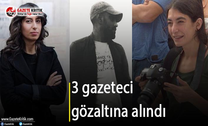 3 gazeteci gözaltına alındı