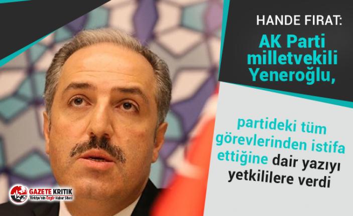 AK Partili Yeneroğlu'ndan Hande Fırat'a: Off the record bir görüşmeyi teyit bile ettirmeden vermiş, istifa etmedim