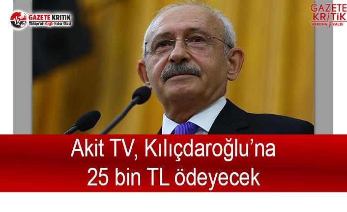 Akit TV, Kılıçdaroğlu'na 25 bin TL ödeyecek