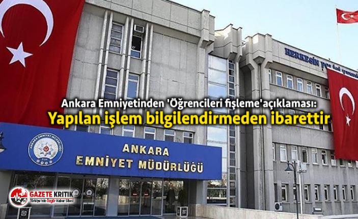 Ankara Emniyetinden 'öğrencileri fişleme' açıklaması: Yapılan işlem bilgilendirmeden ibaret